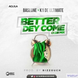 Base One - Better Dey Come (Part 2) ft. K1 De Ultimate